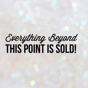Other - Everything beyond this point has been sold